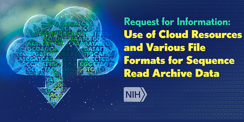 New Request for Information Seeks Public Input on Use of Cloud Resources and New File Formats for Sequence Read Archive Data