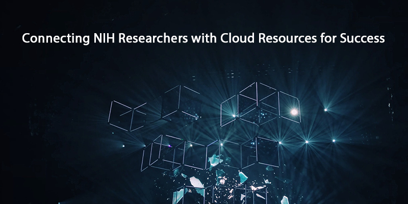 abstract image with text overlaid that says connecting NIH researchers with cloud resources for success