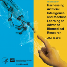 Harnessing Artificial Intelligence and Machine Learning to Advance Biomedical Research; July 23, 2018
