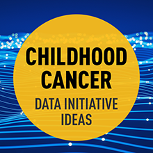 Childhood Cancer Data Initiative Ideas