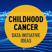 Childhood Cancer Data Initiative Ideas